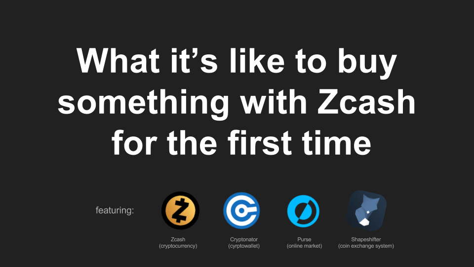 "Intro slide to ""What it's like to buy something with ZEC for the first time"""